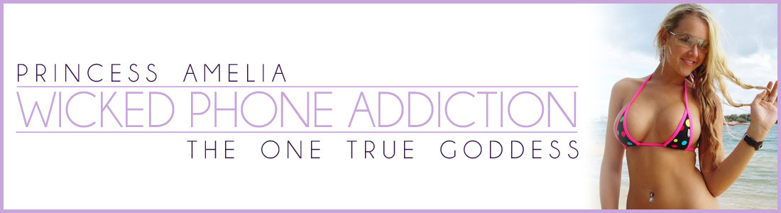 Wicked Phone Addiction :: Become Addicted to Amelia! Domination Phone Sex, Financial Domination, and Cuckolding